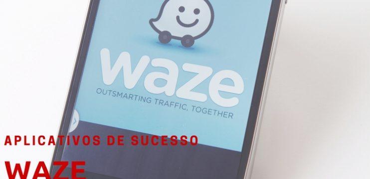Waze – Aplicativos de sucesso