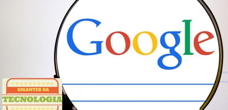 Google – Gigantes da Tecnologia