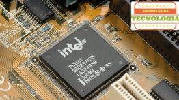 Intel – Gigantes da Tecnologia