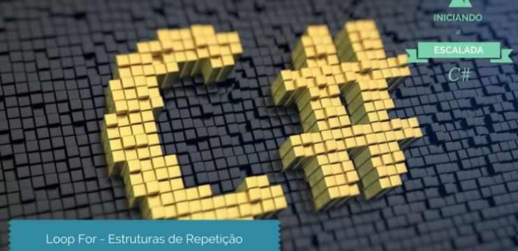 Loop For – Estruturas de Repetição [C#]