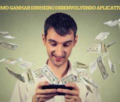 Como ganhar dinheiro desenvolvendo aplicativos?