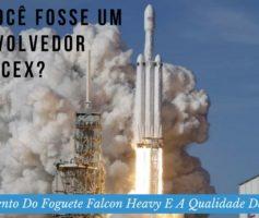 E Se Você Fosse Um Desenvolvedor Da SpaceX? O Lançamento Do Foguete Falcon Heavy E A Qualidade De Software