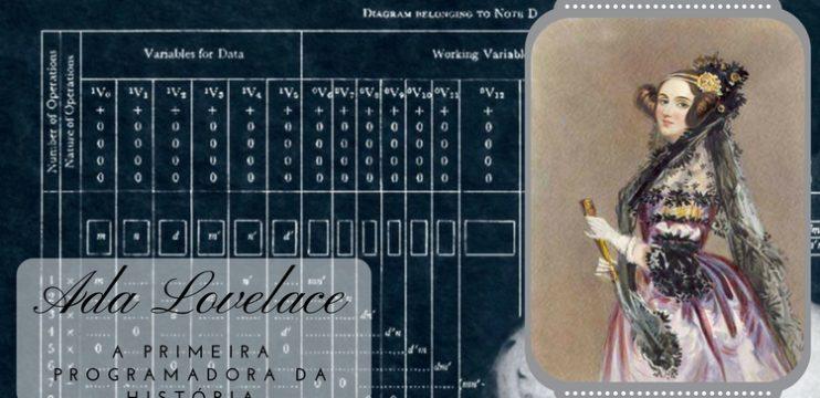 O primeiro programa de computador foi escrito por uma programadora! Ada Lovelace, a primeira programadora da humanidade