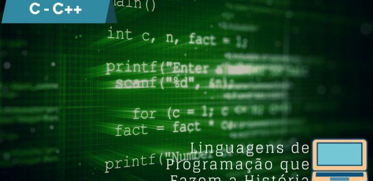C / C++ – Linguagens De Programação Que Fazem A História