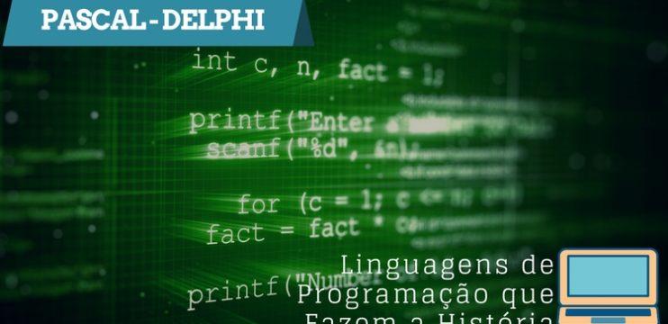 Pascal/Delphi – Linguagens De Programação Que Fazem A História