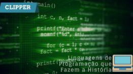 Clipper – Linguagens De Programação Que Fazem A História