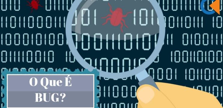 Bug – O Que É?