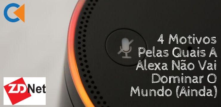 Amazon Alexa: 4 Motivos Pelas Quais A Alexa Não Vai Dominar O Mundo (Ainda)
