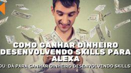Como Ganhar Dinheiro Desenvolvendo Skills Alexa