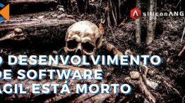 O Desenvolvimento De Software Ágil Está Morto. Lide Com Isso.