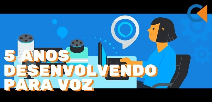 5 Anos Desenvolvendo Para Voz Com Alexa Skills Kit, Alexa Voice Service E Alexa Fund