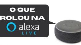 O Que Rolou Na Alexa Live – 31 Novos Recursos Para Desbloquear Experiências Alexa Mais Naturais E Imersivas