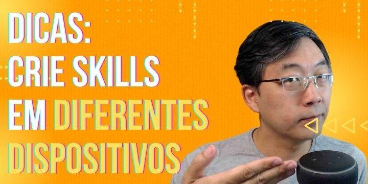 4 Dicas Para Desenvolver Skills Alexa Em Diferentes Dispositivos