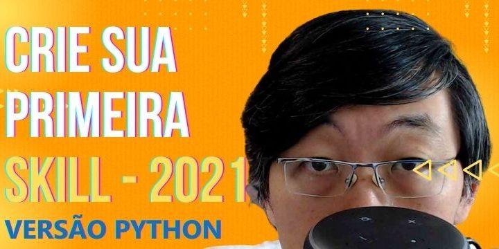 [Passo a Passo] Crie Sua Primeira Skill Alexa – 2021 – Python