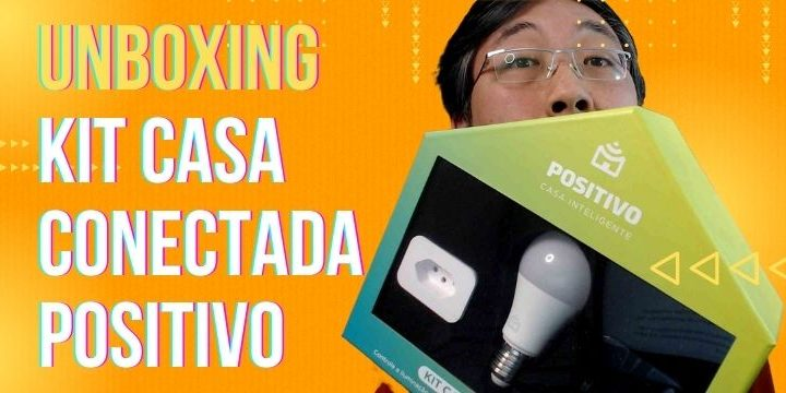 Unboxing – Kit Casa Conectada Positivo