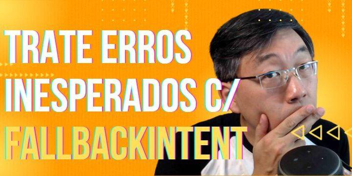 Como Tratar Erros Inesperados – FallbackIntent